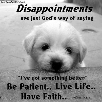 Love Quotes on Dissapointments Are Just God S Way Of Saying I Ve Got Something Better