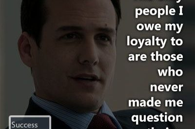 """The only people I owe my loyalty to are those who never made me question thei…"