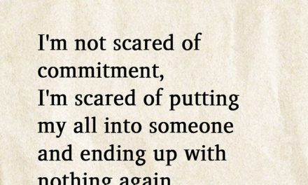 I'm Not Scared Of Commitment, I'm Scared Of Putting My All Into Someone And