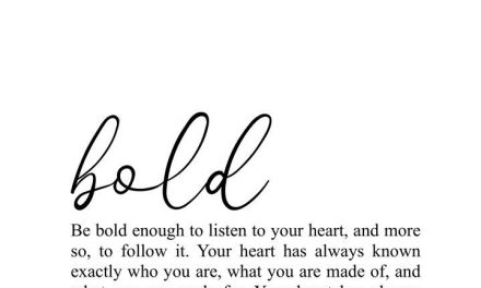 … be bold enough to listen to your heart | life quotes