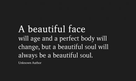 A beautiful face will age and a perfect body