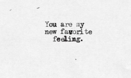 You are my new favorite feeling.