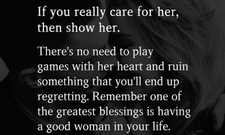 If you really care for her, then show her