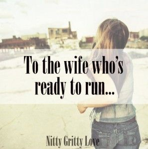 To the Wife Who's Ready to Run . . . – Nitty Gritty Love