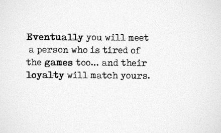 Eventually You Will Meet A Person Who Is Tired Of The Games Too