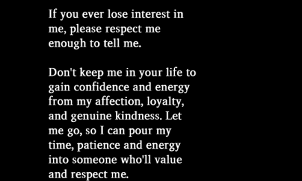 If You Ever Lose Interest In Me, Please Respect Me Enough To Tell Me