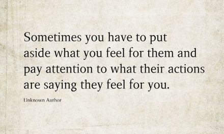 Sometimes you have to put aside what you feel for them and pay attention to what their