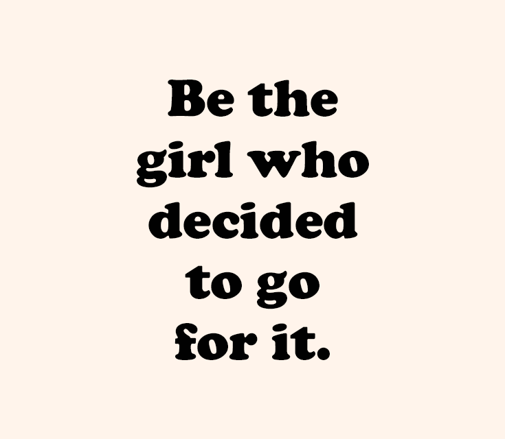 Be the girl who …