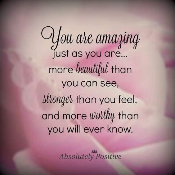 You are amazing just as you are…