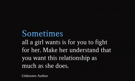 Sometimes All A Girl Wants Is For You To Fight For Her