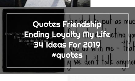 Quotes Friendship Ending Loyalty My Life 34 Ideas For 2019 #quotes