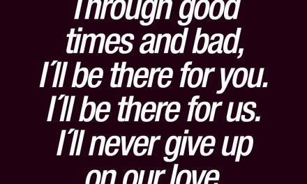 Through good times and bad, I´ll be there for you. I´ll be there for us.